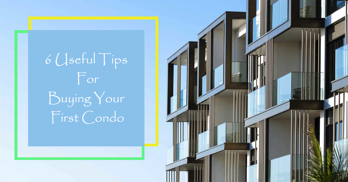 6 useful tips for buying your first condo