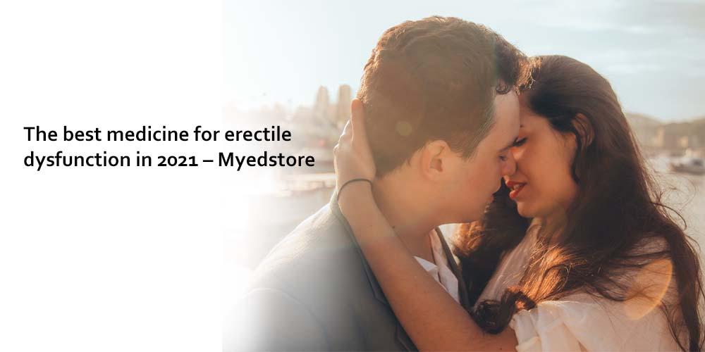The best medicine for erectile dysfunction in 2021 – Myedstore