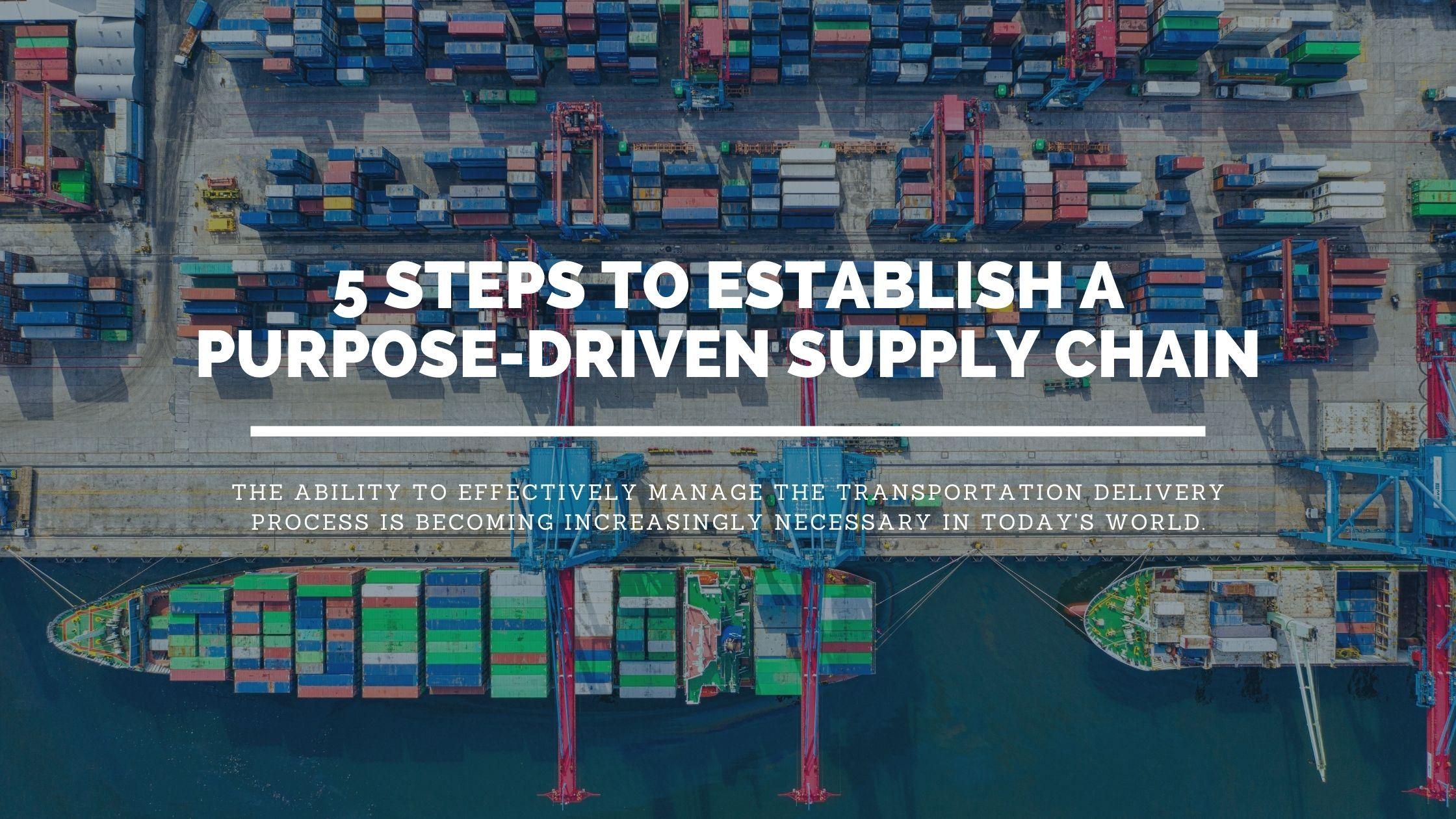 5 Steps to Establish a Purpose-Driven Supply Chain