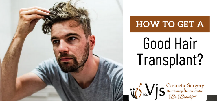 How to get a good hair transplant Vizag
